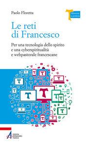 Le reti di Francesco. Per una tecnologia dello spirito e una cyberspiritualità e webpastorale francescane