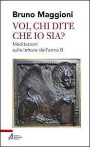 Libro Voi chi dite che io sia? Meditazioni sulle letture dell'anno B Bruno Maggioni