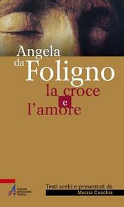 Libro La croce e l'amore Angela da Foligno