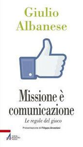 Libro Missione è comunicazione. Le regole del gioco Giulio Albanese