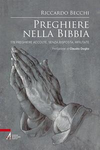 Preghiere nella Bibbia. 178 preghiere accolte, senza risposta, rifiutate