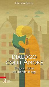 Foto Cover di Dialogo con l'amore. Pregare i Salmi nel mondo di oggi, Libro di Marcelo Barros, edito da EMP