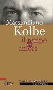 Libro Il tempo dell'amore Kolbe Massimiliano (san)