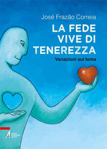 Libro La fede vive di tenerezza. Variazioni sul tema José Frazão Correia