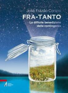 Libro Fra-tanto. La difficile benedizione della contingenza José Frazão Correia