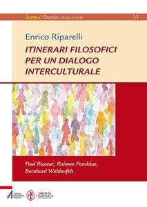 Libro Itinerari filosofici per un dialogo interculturale. Paul Ricoeur, Raimon Panikkar, Bernhard Waldenfels Enrico Riparelli