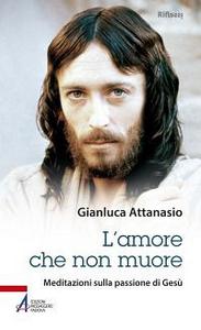 Libro L' amore che non muore. Meditazioni sulla passione di Gesù Gianluca Attanasio