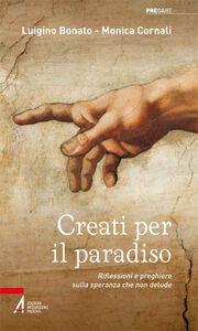 Libro Creati per il paradiso. Riflessioni e preghiere sulla speranza che non delude