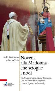 Libro Novena alla Madonna che scioglie i nodi. La devozione cara a papa Francesco. Con preghiere di guarigione e contro il potere delle tenebre