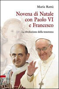 Novena di Natale con Paolo VI e Francesco. La rivoluzione della tenerezza