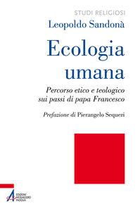 Foto Cover di Ecologia umana. Percorso etico e teologico sui passi di papa Francesco, Libro di Leopoldo Sandonà, edito da EMP