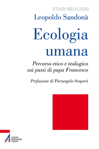 Libro Ecologia umana. Percorso etico e teologico sui passi di papa Francesco Leopoldo Sandonà
