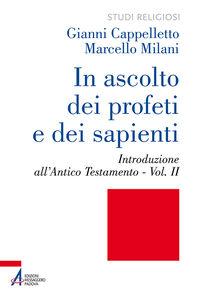 Libro In ascolto dei profeti e dei sapienti. Vol. 2: Introduzione all'Antico Testamento. Gianni Cappelletto , Marcello Milani
