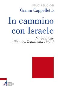 Libro In cammino con Israele. Introduzione all'Antico Testamento. Vol. 1 Gianni Cappelletto