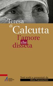 Libro Teresa di Calcutta. L'amore che disseta