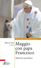 Maggio con papa Francesco. Riflessioni quotidiane e preghiere di san Francesco e sant'Antonio