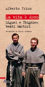 Libro La vita è dono. Miguel e Zbigniew beati martiri Alberto Friso