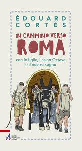 Libro In cammino verso Roma con le figlie, l'asino Octave e il nostro sogno Édouard Cortès
