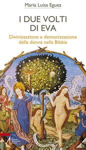Libro I due volti di Eva. Divinizzazione e demonizzazione della donna nella Bibbia Maria Luisa Eguez