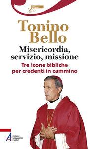 Libro Misericordia, servizio, missione. Tre icone bibliche per credenti in cammino Antonio Bello