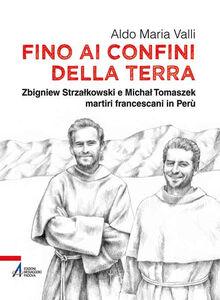 Libro Fino ai confini della terra. Zbigniew Strzalkowski e Michal Tomaszek martiri francescani in Perù Aldo Maria Valli