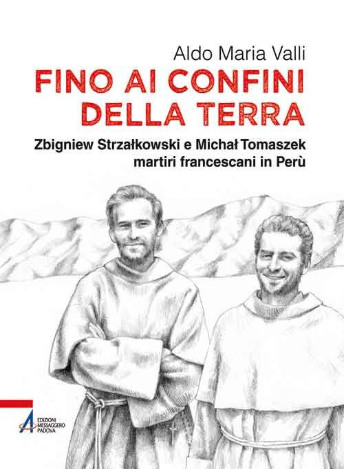Fino ai confini della terra. Zbigniew Strzalkowski e Michal Tomaszek martiri francescani in Perù
