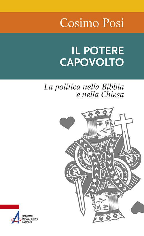 Il potere capovolto. La politica nella Bibbia e nella Chiesa