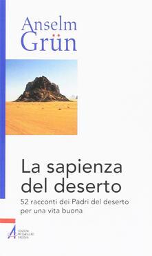 Milanospringparade.it La sapienza del deserto. 52 racconti dei Padri del deserto per una vita buona Image