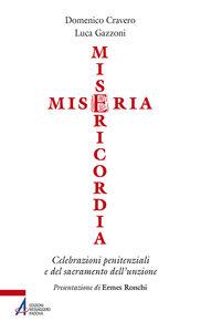Libro Miseria e misericordia. Celebrazioni penitenziali e del sacramento dell'unzione Domenico Cravero , Luca Gazzoni
