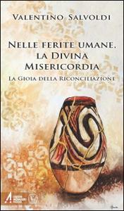 Libro Nelle ferite umane la divina misericordia. La gioia della riconciliazione Valentino Salvoldi