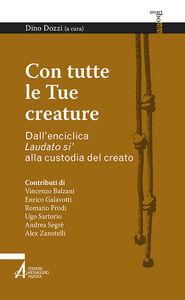 Libro Con tutte le tue creature. Dall'enciclica «Laudato si'» alla custodia del creato