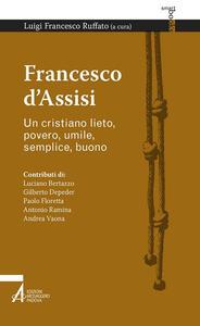 Francesco d'Assisi. Un cristiano lieto, povero, umile, semplice, buono