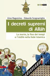 I decreti supremi di Allah. La morte, la fine dei tempi e l'aldilà nella fede islamica