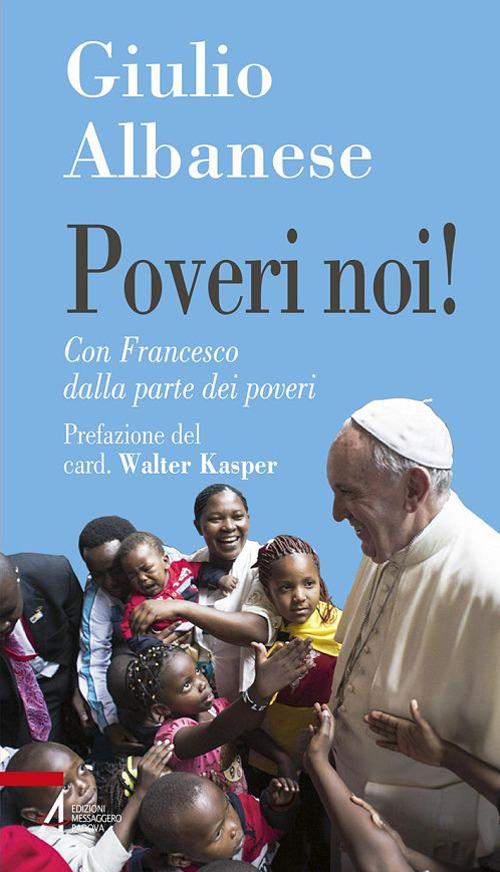 Image of Poveri noi! Con Francesco dalla parte dei poveri