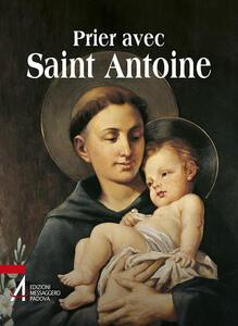 Prier avec saint Antoine. Le saint que tout le monde aime