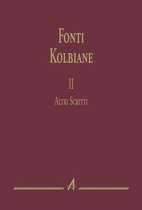 Fonti kolbiane. Vol. 2: Altri scritti.