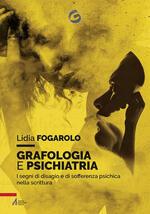 Grafologia e psichiatria. I segni di disagio e di sofferenza psichica nella scrittura