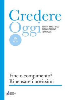 Credereoggi. Vol. 234: Fine o compimento? Ripensare i Novissimi..pdf