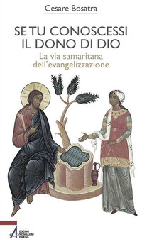 Se tu conoscessi il dono di Dio. La via samaritana dell'evangelizzazione - Bosatra Cesare - wuz.it
