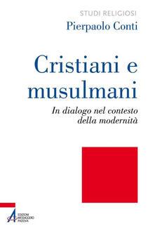 Cristiani e musulmani. In dialogo nel contesto della modernità.pdf