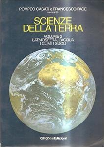 Scienze della terra. Vol. 2: L'Atmosfera, l'Acqua, i climi, i suoli.