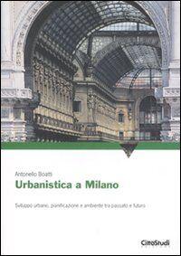 Urbanistica a Milano. Sviluppo urbano, pianificazione e ambiente tra passato e futuro