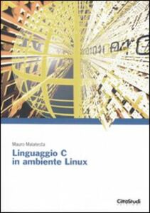 Foto Cover di Linguaggio C in ambiente Linux, Libro di Mauro Malatesta, edito da CittàStudi
