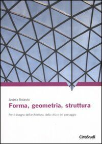 Forma, geometria, struttura. Per il disegno dell'architettura, della città e del paesaggio