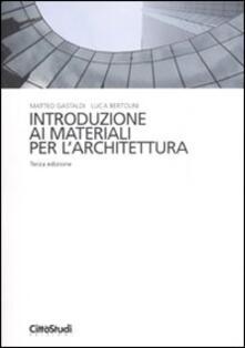 Introduzione ai materiali per l'architettura - Luca Bertolini,Matteo Gastaldi - copertina