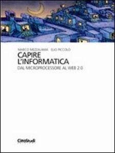 Foto Cover di Capire l'informatica. Dal microprocessore al Web 2.0, Libro di Marco Mezzalama,Elio Piccolo, edito da CittàStudi