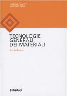Tecnologie generali dei materiali - Vincenzo Sergi,Fabrizia Caiazzo - copertina
