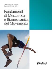 Fondamenti di meccanica e biomeccanica del movimento - Giovanni Legnani,Giacomo Palmieri - copertina