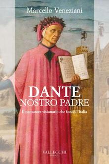 Dante, nostro padre. Il pensatore visionario che fondò l'Italia - Marcello Veneziani - ebook