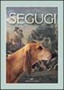 Segugi. Un'avvincente avventura seguita dall'antichità ai giorni nostri con i segugi italiani e francesi